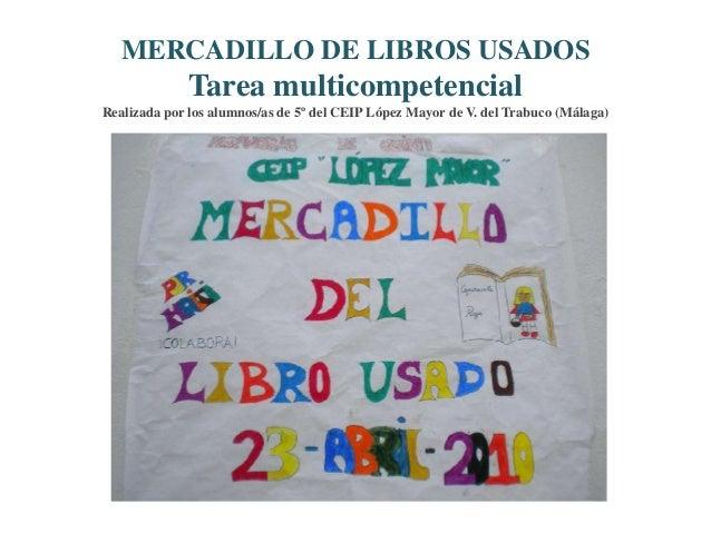 MERCADILLO DE LIBROS USADOS Tarea multicompetencial Realizada por los alumnos/as de 5º del CEIP López Mayor de V. del Trab...