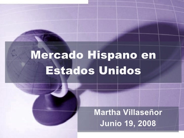 Mercado Hispano en Estados Unidos Martha Villaseñor Junio 19, 2008