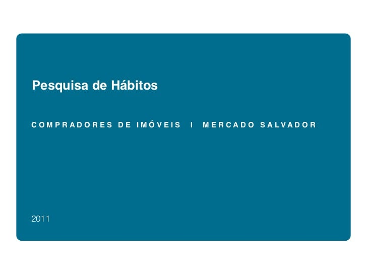 Pesquisa de HábitosCOMPRADORES DE IMÓVEIS   |   M E R C A D O S A LVA D O R2011