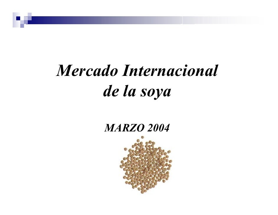 Mercado Internacional      de la soya        MARZO 2004
