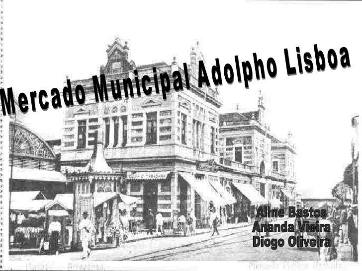 Mercado Municipal Adolpho Lisboa Aline Bastos Ananda Vieira Diogo Oliveira