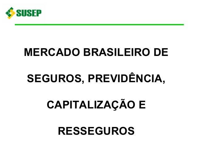 MERCADO BRASILEIRO DE SEGUROS, PREVIDÊNCIA, CAPITALIZAÇÃO E RESSEGUROS