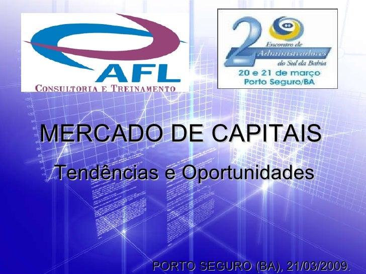www.aflconsultoria.com.br  MERCADO DE CAPITAIS  Tendências e Oportunidades PORTO SEGURO (BA), 21/03/2009.
