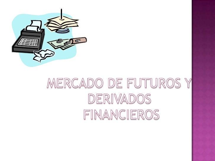 MERCADO DE FUTUROS Y <br />DERIVADOS <br />FINANCIEROS<br />