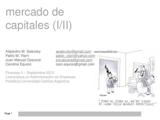 Page 1 mercado de capitales (I/II) Alejandro M. Salevsky asalevsky@gmail.com Pablo M. Ylarri pablo_ylarri@yahoo.com Juan M...