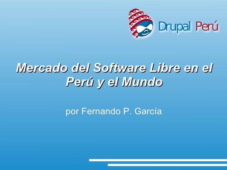 Mercado del Software Libre en el Perú y el Mundo <ul><ul><li>por Fernando P. García </li></ul></ul>