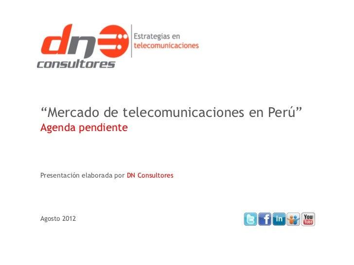 """""""Mercado de telecomunicaciones en Perú""""Agenda pendientePresentación elaborada por DN ConsultoresAgosto 2012"""