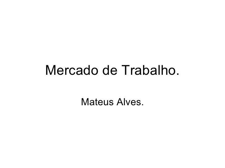 Mercado de Trabalho. Mateus Alves.