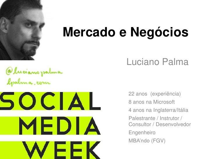 Mercado e Negócios<br />Luciano Palma<br />22 anos  (experiência)<br />8 anosna Microsoft<br />4 anosnaInglaterra/Itália<b...