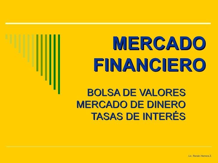 MERCADO  FINANCIERO BOLSA DE VALORESMERCADO DE DINERO  TASAS DE INTERÉS                     Lic. Renán Herrera Z.