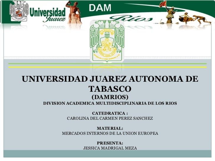 UNIVERSIDAD JUAREZ AUTONOMA DE TABASCO (DAMRIOS) DIVISION ACADEMICA MULTIDISCIPLINARIA DE LOS RIOS CATEDRATICA : CAROLINA ...