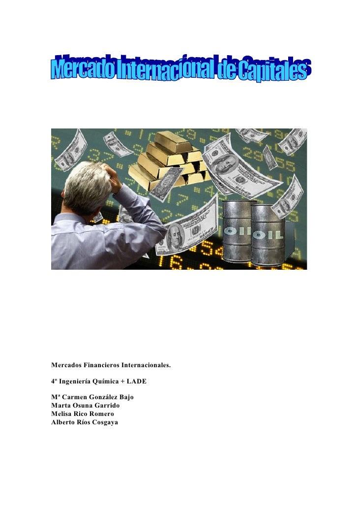 Mercados Financieros Internacionales.4º Ingeniería Química + LADEMª Carmen González BajoMarta Osuna GarridoMelisa Rico Rom...