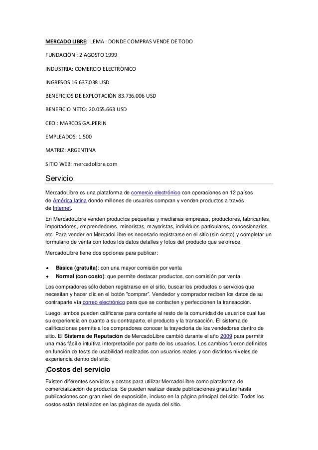 MERCADO LIBRE: LEMA : DONDE COMPRAS VENDE DE TODOFUNDACIÒN : 2 AGOSTO 1999INDUSTRIA: COMERCIO ELECTRÒNICOINGRESOS 16.637.0...