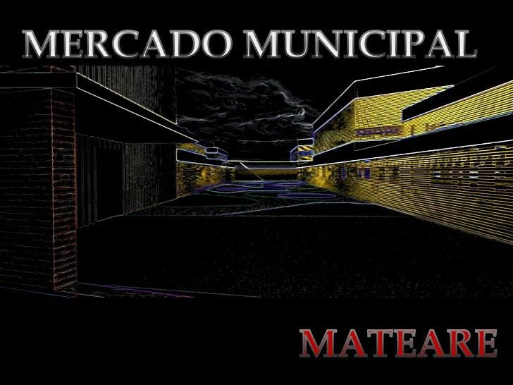 MERCADO MUNICIPAL<br />MATEARE<br />