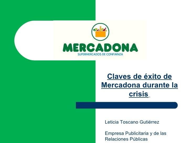Claves de éxito deMercadona durante la      crisisLeticia Toscano GutiérrezEmpresa Publicitaria y de lasRelaciones Públicas