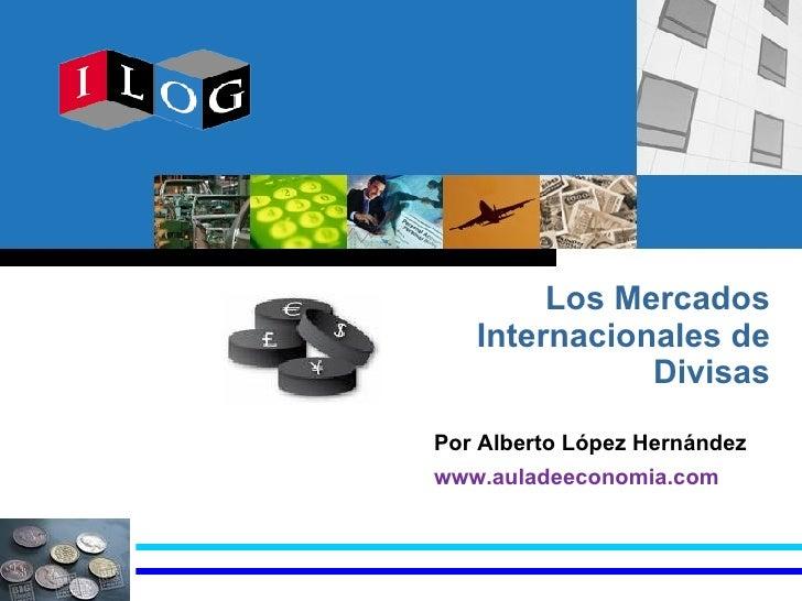 Los Mercados Internacionales de Divisas Por Alberto López Hernández  www.auladeeconomia.com
