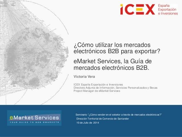 1 INSTITUTO ESPAÑOL DE COMERCIO EXTERIOR ¿Cómo utilizar los mercados electrónicos B2B para exportar? eMarket Services, la ...