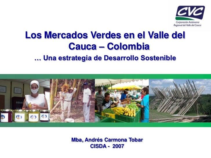 Los Mercados Verdes en el Valle del        Cauca – Colombia  … Una estrategia de Desarrollo Sostenible            Mba, And...