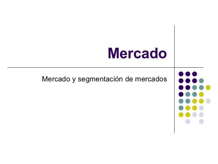 Mercado Mercado y segmentación de mercados