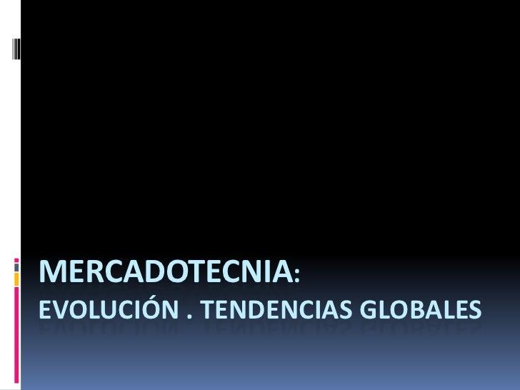 Mercadotecnia: Evolución . Tendencias Globales<br />