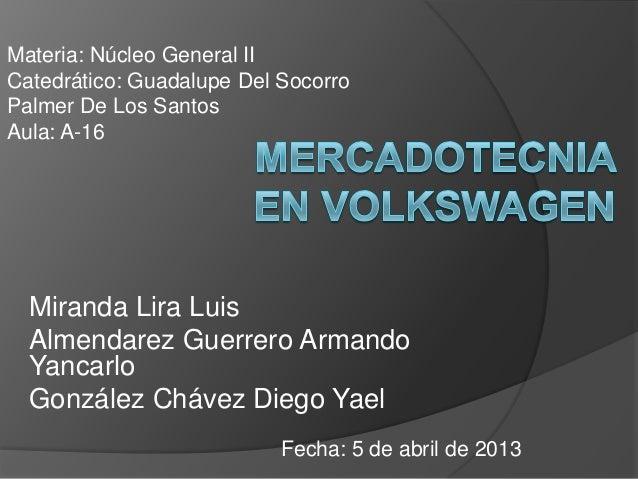 Materia: Núcleo General IICatedrático: Guadalupe Del SocorroPalmer De Los SantosAula: A-16  Miranda Lira Luis  Almendarez ...