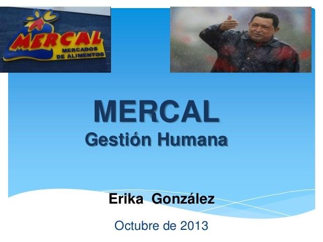 MERCAL Gestión Humana Erika González Octubre de 2013