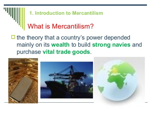 "three characteristics of mercantilism A reaction against the extreme mercantilist policies of colbert £ three economic classes: 1 ""proprietary class"" → landowners 2 from mercantilism to adam smith: the evolution of the modern capitalist system ms susan m pojer horace greeley hs chappaqua, ny mercantilism characteristics of mercantilism 1."