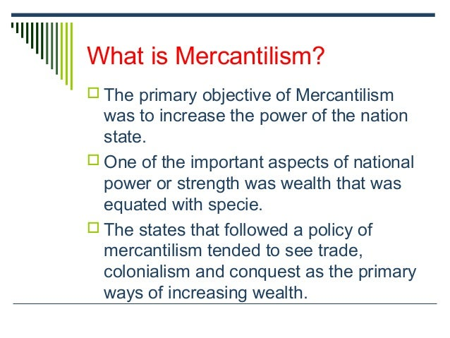 mercantilism and protectionism today Protectionism as an essential component of mercantilism to understand why protectionism is an essential component us-china history and where we are today.