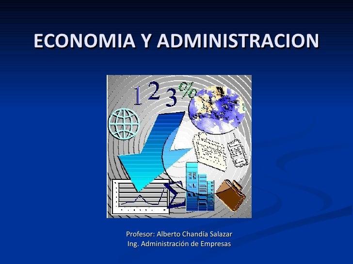 ECONOMIA Y ADMINISTRACION        Profesor: Alberto Chandía Salazar        Ing. Administración de Empresas