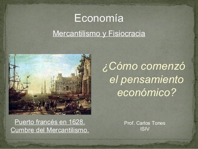 Economía             Mercantilismo y Fisiocracia                            ¿Cómo comenzó                             el p...