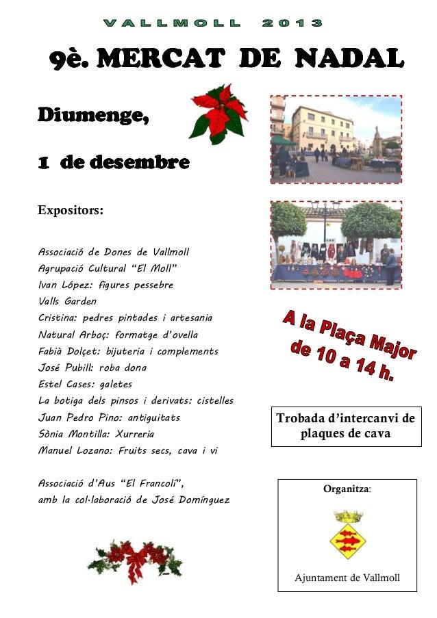 """9è. MERCAT DE NADAL Diumenge, 1 de desembre Expositors: Associació de Dones de Vallmoll Agrupació Cultural """"El Moll"""" Ivan ..."""