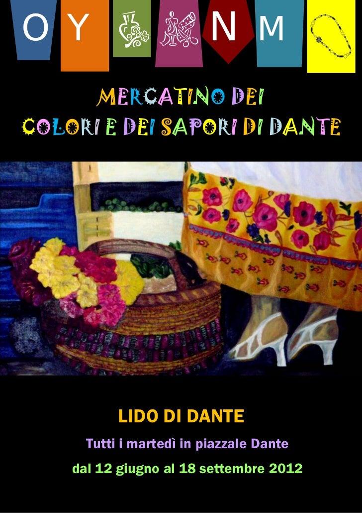 O Y  N M       MERCATINO DEICOLORI E DEI SAPORI DI DANTE           LIDO DI DANTE      Tutti i martedì in piazzale Dante ...