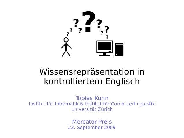 Wissensrepräsentation in kontrolliertem Englisch Tobias Kuhn Institut für Informatik & Institut für Computerlinguistik Uni...