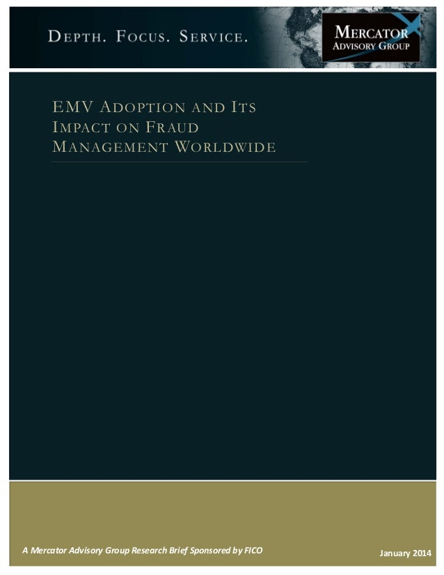 EMV ADOPTION AND ITS IMPACT ON FRAUD MANAGEMENT WORLDWIDE January 2014A Mercator Advisory Group Research Brief Sponsored b...