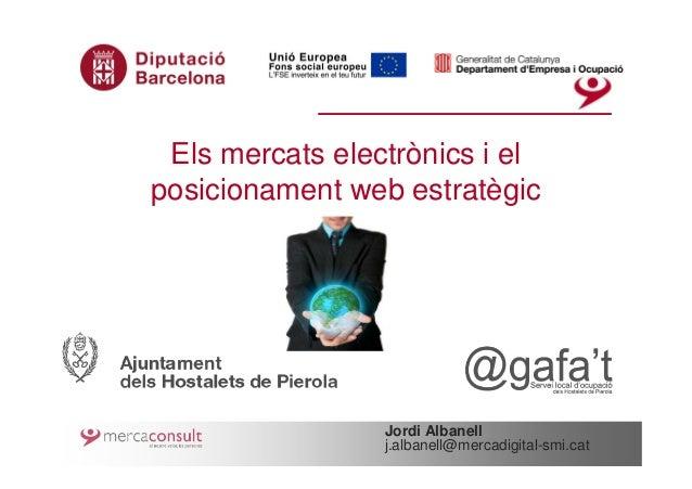 Els mercats electrònics i elposicionament web estratègic                 Jordi Albanell                 j.albanell@mercadi...