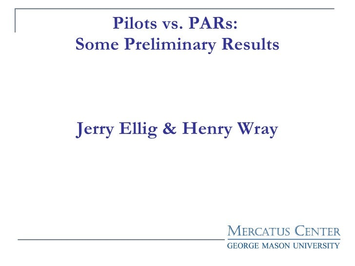 Pilots vs. PARs:  Some Preliminary Results Jerry Ellig & Henry Wray