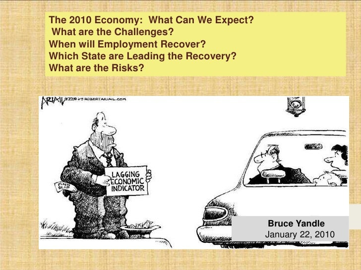 The 2010 Economy:  What Can We Expect?  <br />What are the Challenges?  <br />When will Employment Recover?  <br />Which S...