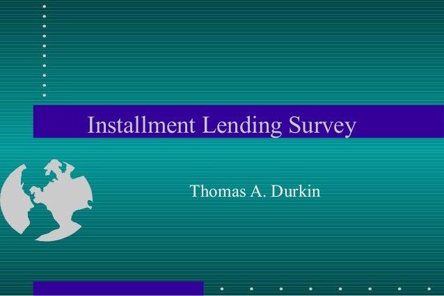 Installment Lending Survey Thomas A. Durkin
