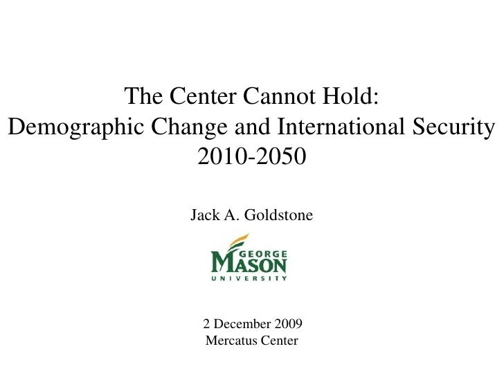The Center Cannot Hold: Demographic Change and International Security 2010-2050  Jack A. Goldstone          2 ...