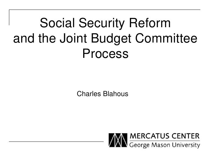 Social Security Reformand the Joint Budget Committee            Process          Charles Blahous