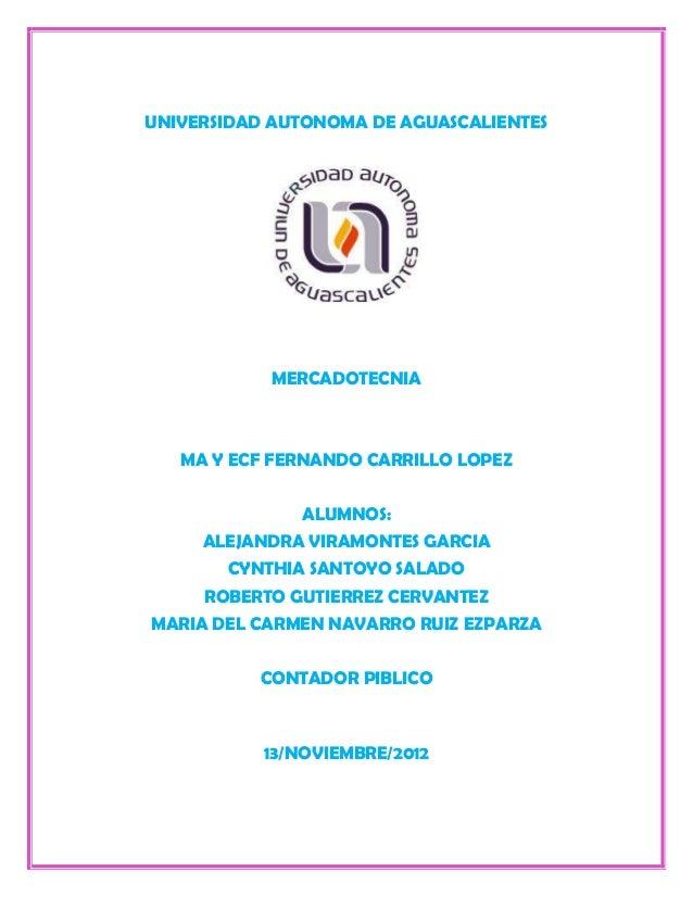 UNIVERSIDAD AUTONOMA DE AGUASCALIENTES           MERCADOTECNIA   MA Y ECF FERNANDO CARRILLO LOPEZ              ALUMNOS:   ...