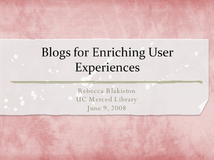 Blogs for Enriching User Experiences