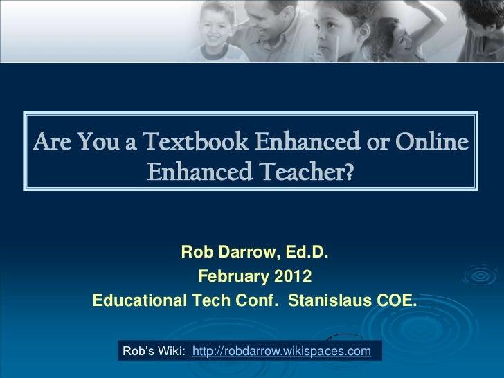 Rob Darrow, Ed.D.             February 2012Educational Tech Conf. Stanislaus COE.   Rob's Wiki: http://robdarrow.wikispace...