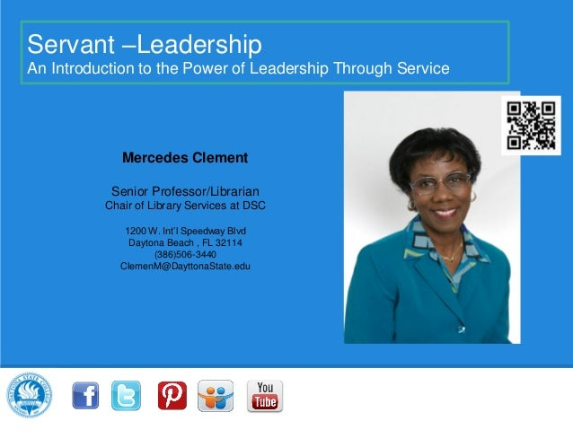 Servant –LeadershipAn Introduction to the Power of Leadership Through Service             Mercedes Clement           Senio...