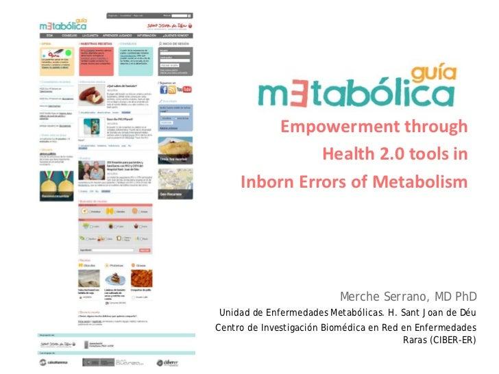 Empowerment through               Health 2.0 tools in     Inborn Errors of Metabolism                           Merche Ser...