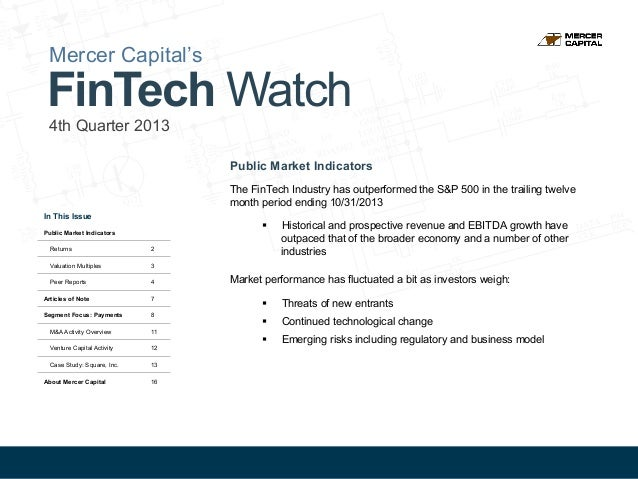 Mercer Capital's  FinTech Watch 4th Quarter 2013 Public Market Indicators The FinTech Industry has outperformed the S&P 50...