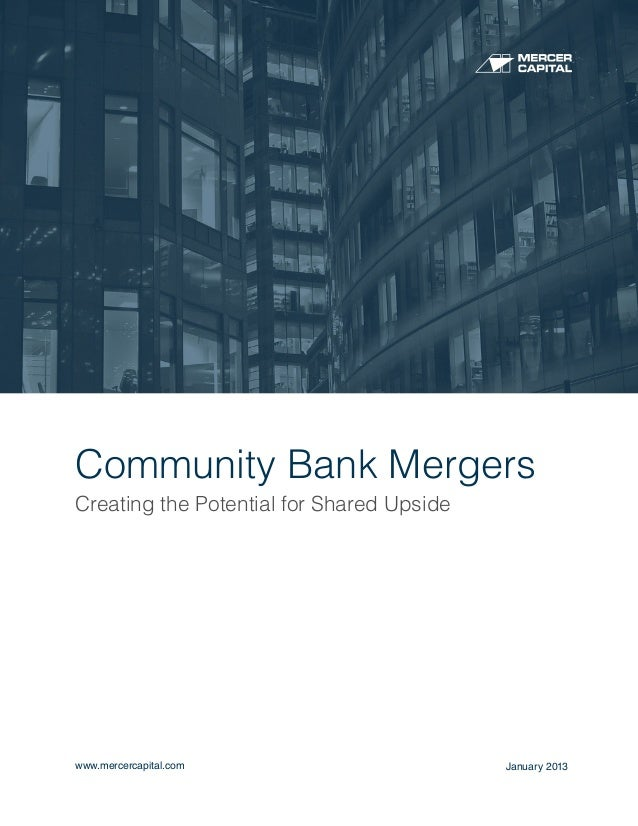 Community Bank MergersCreating the Potential for Shared Upsidewww.mercercapital.com                      January 2013