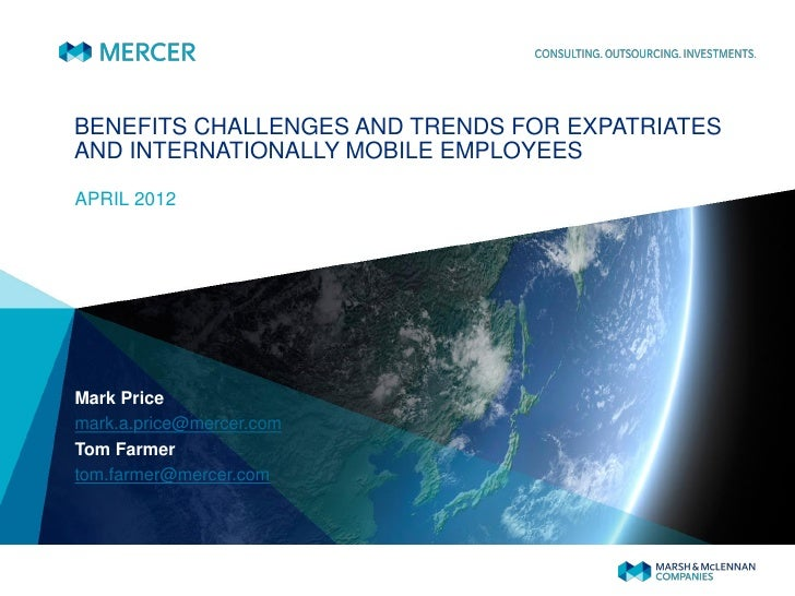 BENEFITS CHALLENGES AND TRENDS FOR EXPATRIATESAND INTERNATIONALLY MOBILE EMPLOYEESAPRIL 2012Mark Pricemark.a.price@mercer....