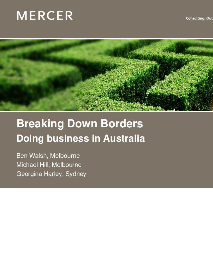 Breaking Down BordersDoing business in AustraliaBen Walsh, MelbourneMichael Hill, MelbourneGeorgina Harley, Sydney       w...
