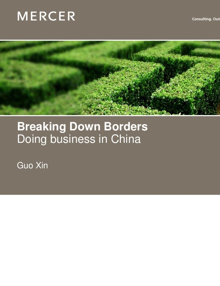 Breaking Down BordersDoing business in ChinaGuo Xin                          www.mercer.com